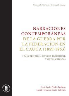Narraciones contemporáneas de la guerra por la Federación en el Cauca (1859-1863). Transcripción, estudio preliminar y notas críticas