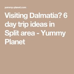 Visiting Dalmatia? 6 day trip ideas in Split area - Yummy Planet
