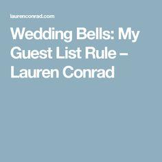 Wedding Bells: My Guest List Rule – Lauren Conrad