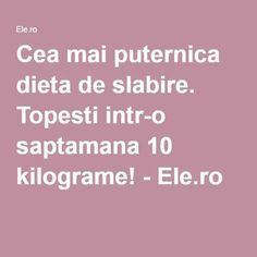 Cea mai puternica dieta de slabire. Topesti intr-o saptamana 10 kilograme! - Ele.ro Food And Drink, Health Fitness, Mai, Shake, Therapy, Diet, Smoothie, Health And Fitness, Fitness