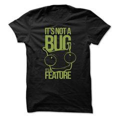 It's Not A Bug Its A Feature T Shirt, Hoodie, Sweatshirt