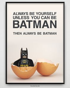 """""""Always be yourself.  Unless you can be Batman. Then always be Batman."""" #be #yourself #batman  #success #inspire #motivation #life #quotes #quote #saying #sayings #qoutesoftheday #quotestoliveby #pictureoftheday #lifequotes #inspiration #fashion #art #style #words #wordsofwisdom #entrepreneur #picture #poster #posters  #quotecat"""