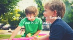 Outdoor Activities that Benefit Your Kids' Health #outdoor #activity #play #kids
