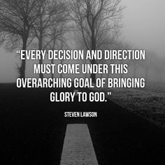 """Every decision and direction must come under this overachieving goal of bringing glory to God. Cool Words, Wise Words, Ligonier Ministries, 5 Solas, Christian Apologetics, Mobile Alabama, Reformed Theology, Qoutes About Love, Sobriety"