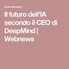 Il futuro dell'IA secondo il CEO di DeepMind | Webnews