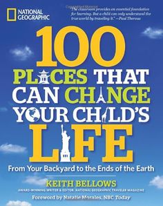 100 Places That Can Change Your Child's Life: From Your Backyard to the Ends of the Earth by Keith Bellows http://www.amazon.com/dp/1426208596/ref=cm_sw_r_pi_dp_FrhVub1TE7N9S