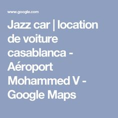Jazz car | location de voiture casablanca - Aéroport Mohammed V - Google Maps
