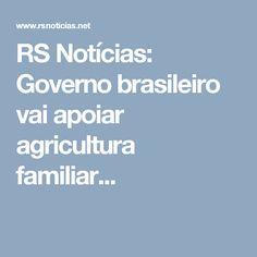 RS Notícias: Governo brasileiro vai apoiar agricultura familiar...