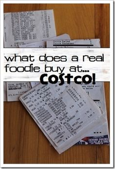 What Does a Real Foodie Buy at Costco.... been going back and fourth about getting a costco membership.