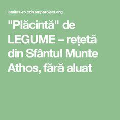 """""""Plăcintă"""" de LEGUME – rețetă din Sfântul Munte Athos, fără aluat"""