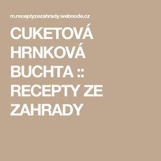 CUKETOVÁ HRNKOVÁ BUCHTA :: RECEPTY ZE ZAHRADY