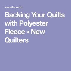 Backing Your Quilts with Polyester Fleece » New Quilters