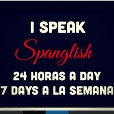 You realize that Spanglish isn't just a mix of languages; it's an attitude. | 21 Truths About Speaking Spanglish