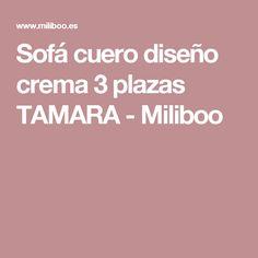 Sofá cuero diseño crema 3 plazas TAMARA - Miliboo Cheap Furniture, Home Design, Cream