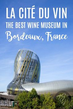 La Cité du Vin is Bordeaux's newest (and best!!) wine museum. Here's what you should know for your trip! It's a MUST see in Bordeaux, France!
