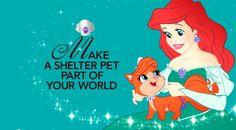 Make a shelter pet part of your world ~ Ariel Disney Princesses Promote Shelter Adoption campaign.