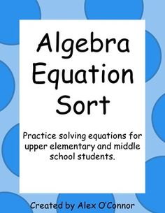 Algebra Equation Sort helps students practice solving equations in a fun and engaging activity! Includes addition equations, subtraction equations, multiplication equations, division equations, and two-step equations.In this activity, students sort equations into groups based on their solution.