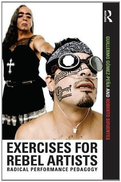 Exercises for Rebel Artists: Radical Performance Pedagogy by Guillermo Gomez-Pena. $22.78. Publication: July 28, 2011. Publisher: Routledge; 1 edition (July 28, 2011). Edition - 1. Save 18%!