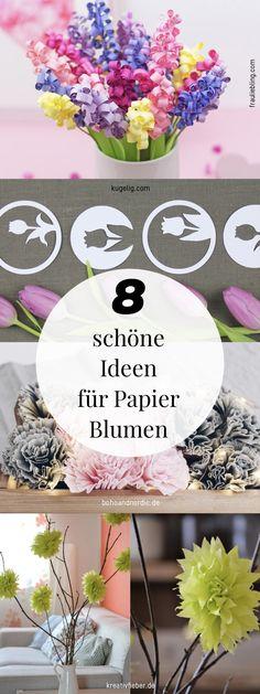 Blumen basteln - acht schöne DIY Ideen. Blumen aus Papier selber machen. Einfache Ideen für das Papierblumen basteln zum nachmachen. Perfekte Frühlingsdeko. So bringt ihr den Frühling in Eure Wohnung.