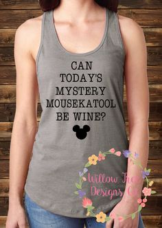 Lol yas Can Today's Mystery Mousekatool Be Wine? Women's Shirt, Disney Shirt, Wine Shirt, Racerback Tank, Mickey Mouse Clubhouse by WillowTreeDesignsCo on Etsy https://www.etsy.com/listing/453893630/can-todays-mystery-mousekatool-be-wine