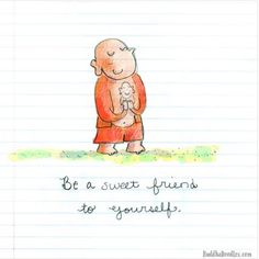 Be a sweet friend to yourself - Buddha Doodles Tiny Buddha, Little Buddha, Buddha Zen, Buddha Quote, Buddha Sayings, Buddah Doodles, Buddhist Philosophy, Words Worth, Spiritual Awareness