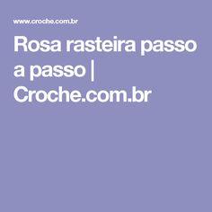 Rosa rasteira passo a passo | Croche.com.br