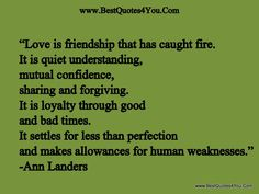 """Quotes I love ... """"Love is friendship that has caught fire. It is quiet understanding, mutual confidence, sharing and forgiving. #love #quotes"""