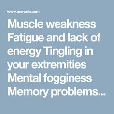 Muscle weakness Fatigue and lack of energy Tingling in your extremities Mental fogginess Memory problems Mood swings Feelings of apathy and lack of motivation
