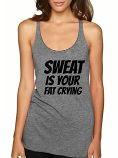 Sweat Is Your Fat Crying by CheekyTops on Etsy