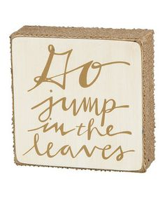 Another great find on #zulily! 'Go Jump in the Leaves' Box Sign by Primitives by Kathy #zulilyfinds