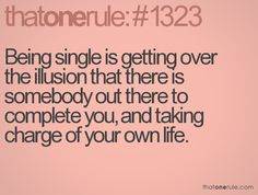 And being in a relationship should be 2 people living toward a common goal, enjoying each others company