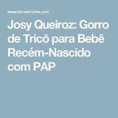 Josy Queiroz: Gorro de Tricô para Bebê Recém-Nascido com PAP