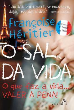O Sal da Vida - O que faz a vida... Valer a pena - Françoise Héritier - EU INSISTO! : EU INSISTO!