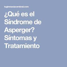 ¿Qué es el Síndrome de Asperger? Síntomas y Tratamiento