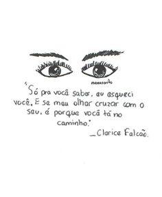 """""""Só pra você saber, eu esqueci você. E se meu olhar cruzar com o seu, é porque você tá no caminho"""" - Clarice Falcão"""