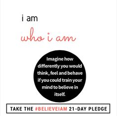 You are perfect just the way you are.  You may just not believe it yet. #believeiam