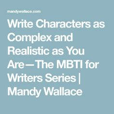 Write Characters as Complex and Realistic as You Are—The MBTI for Writers Series | Mandy Wallace