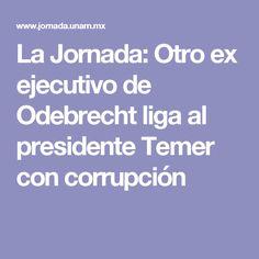 La Jornada: Otro ex ejecutivo de Odebrecht liga al presidente Temer con corrupción