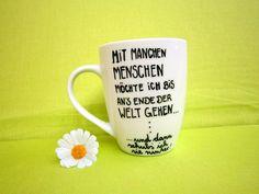 Becher & Tassen - ♥♥♥ Tasse mit Spruch ♥ Bis ans Ende der Welt ♥ - ein Designerstück von Hoch-Die-Tassen bei DaWanda