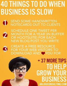40 tips on how to grow your #smallbusiness or #freelance career, and what to do when business is slow. 1. Send handwritten notecards to clients. (They will love you!) 2. Schedule one tweet per month for a year (in Buffer or Hootsuite) for each blog post o