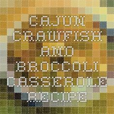 Cajun Crawfish and Broccoli Casserole Recipe