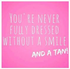 Always smile, but don't forget to tan <3