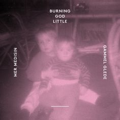 NABO009: Burning God Little - Gammel Glede