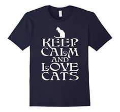 Men's Keep Calm And Love Cats T-Shirt | Funny Cat Gifts 3... https://www.amazon.com/dp/B01MYP50LB/ref=cm_sw_r_pi_dp_x_c2WMyb2CKTEBH  #National_Love_Your_Pet_Day #Love_Your_Pet_Day_2017 #I_Love_My_Pet