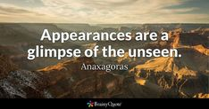 Appearances are a glimpse of the unseen. - Anaxagoras #brainyquote #QOTD #appearances #wisdom Brainy Quotes, Life Quotes, Henry Fielding, Moving To California, Quote Of The Day, Fields, Romance, Wisdom, Books