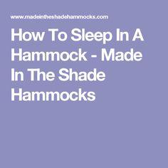 How To Sleep In A Hammock - Made In The Shade Hammocks