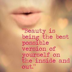 Beauty is being the best possible version of yourself on the inside and out!