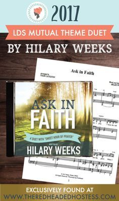 Ask in Faith - written by Hilary Weeks - 2017 LDS Mutual Theme Song