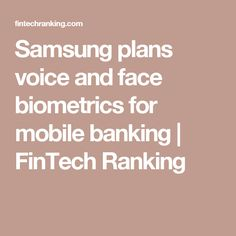 Samsung plans voice and face biometrics for mobile banking - FinTech Ranking User Experience, The Voice, Samsung, How To Plan, Face, The Face, Faces, Facial