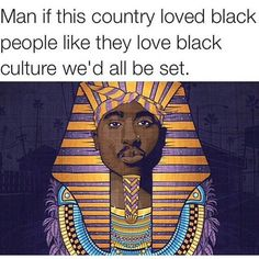 If this country loved black people like they love black culture, we'd all be set